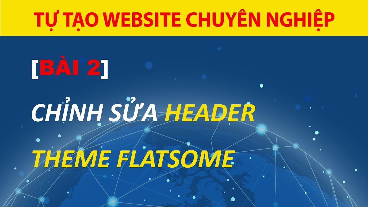 [Bài 2] Hướng Dẫn Chỉnh Sửa Header Theme Flatsome Website WordPress