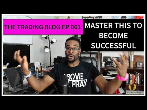 FOREX TRADING BLOG 061- Master This To Become Successful