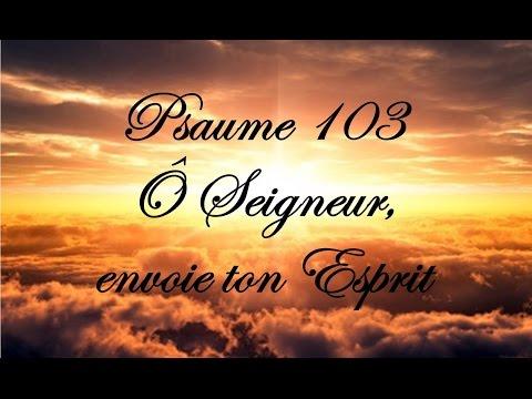 Psaume 103 - Ô Seigneur, envoie ton Esprit