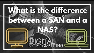 What is the difference between a SAN and a NAS?