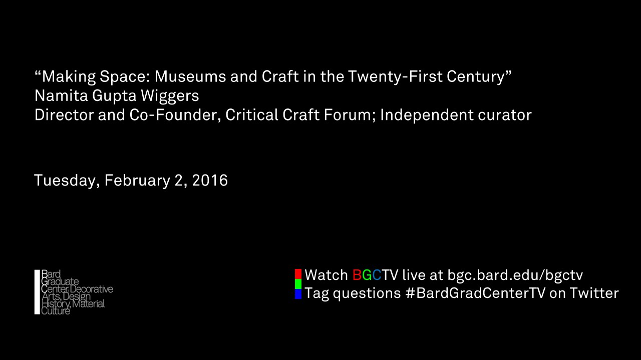 Download Lecture — Making Space: Museums and Craft in the Twenty-First Century (Namita Gupta Wiggers)