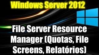 Windows Server 2012 - File Server Resource Manager (Quotas, File Screens, Relatórios)