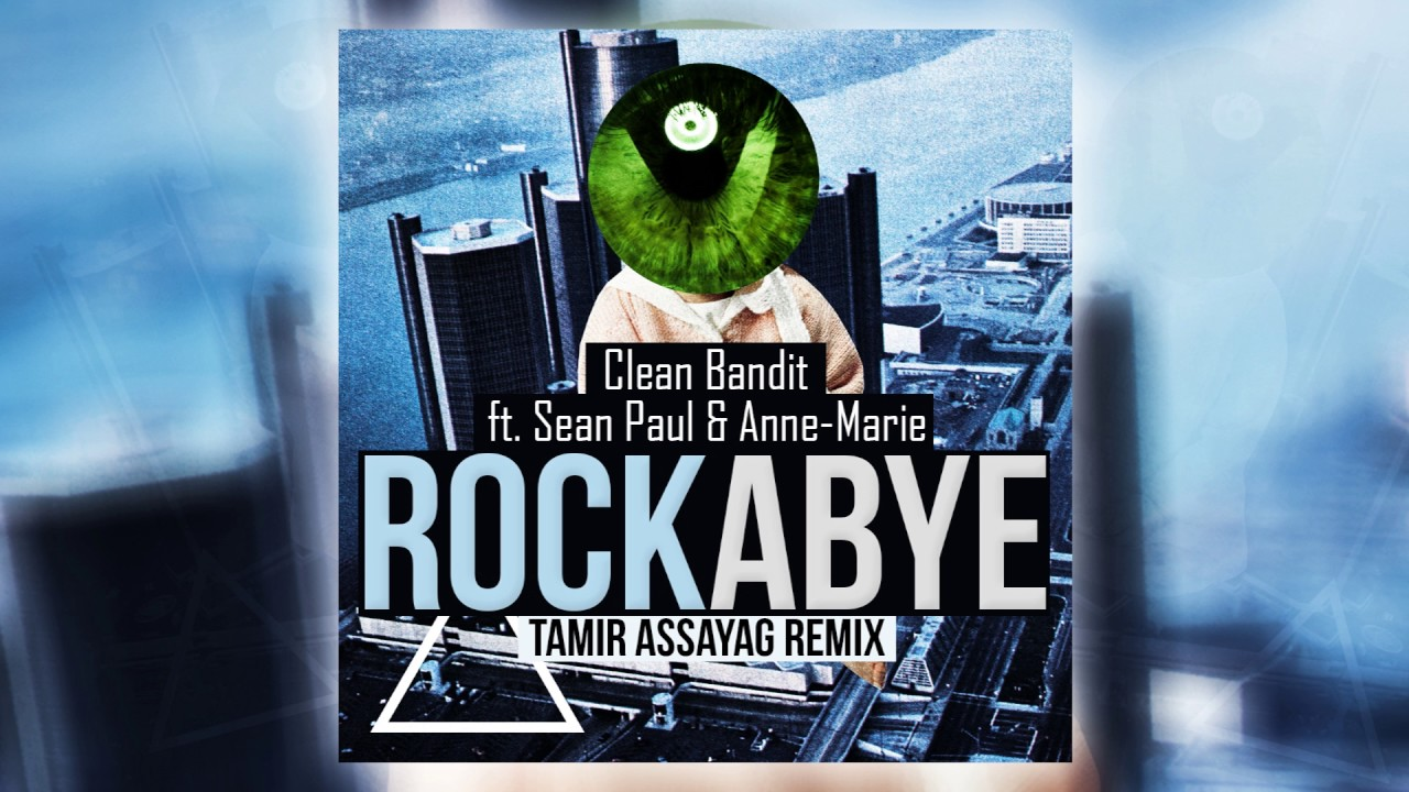 Clean Bandit - Rockabye ft  Sean Paul & Anne-Marie (Tamir Assayag Remix)