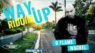 D-Flame - Wackel (Way Up Riddim prod. by DancehallRulerz 2015)