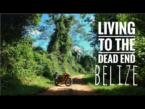 Living to the Dead End - Belize - TransContinental Motorcycle Adventure