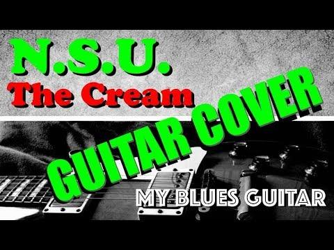 N.S.U. Guitar Cover :: The Cream :: Eric Clapton :: Jack Bruce :: Ginger Baker