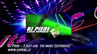 Dj Piere  - I Just like  the music (extended)