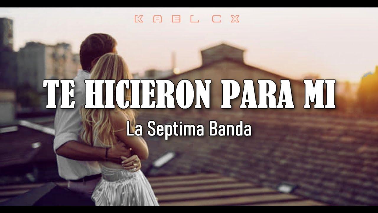 """""""Te Hicieron Para Mi"""" - La Septima Banda (Letra)"""