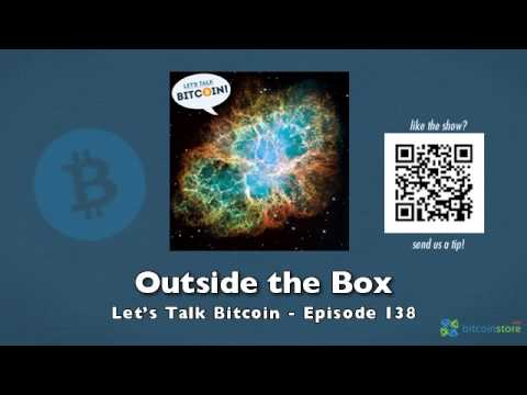 Outside the Box - Let's Talk Bitcoin Episode 138