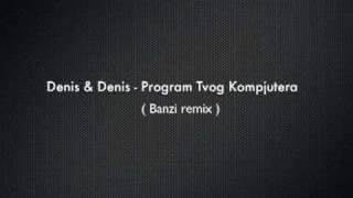 Denis & Denis   program tvog kompjutera banzi rmx