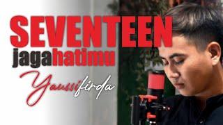 Download Jaga Slalu hatimu | Seventeen | Cover by Yaussi | Blambangan acoustic