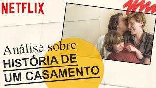 Uma análise sobre História de Um Casamento | Netflix Brasil