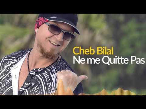Cheb Bilal - Ne me quite pas