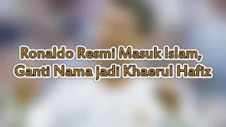 c. ronaldo karol resmi masuk islam dan mengganti namanya menjadi khaerul hafiz