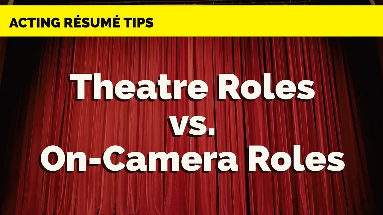 How To List Theatre Roles Vs On Camera Roles Acting Resume Tips