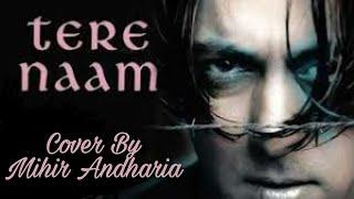 Tere Naam Humne Kiya Hai | Full Song | Tere Naam | Salman Khan | Mp3 Song | Cover | Mihir Andharia