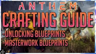 ANTHEM: CRAFTING EXPLAINED: EVERYTHING YOU NEED TO KNOW - MASTERWORKS,BLUEPRINTS,CHALLENGES & MORE!