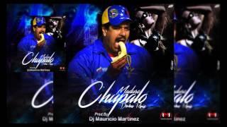 CHUPALO MADURO  DEMBOW REMIX PROD BY DJ MAURICIO MARTINEZ