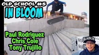 oldschool review 5 in bloom p rod chris cole tony trujillo