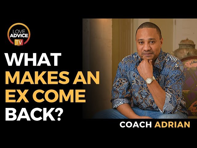 What Makes An Ex Come Back | The Essentials To Make An Ex Come Back