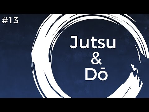 #13 - Jutsu & Dō