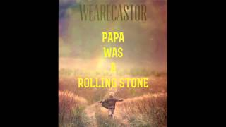 weareCastor | Papa Was a Rolling Stone x Free Download