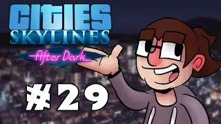 Cities: Skylines After Dark - Ep. #29 [Twitch By Night]