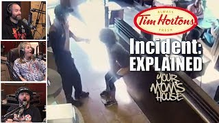 Does anyone know why that lady freaked out at Tim Hortons? The momm...