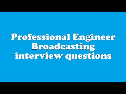 Professional Engineer Broadcasting interview questions