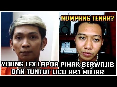 Young Lex Lapor Pihak Berwajib & Tuntut Lico Rp.1 Miliar (Apa Lico Hanya Numpang Tenar?)