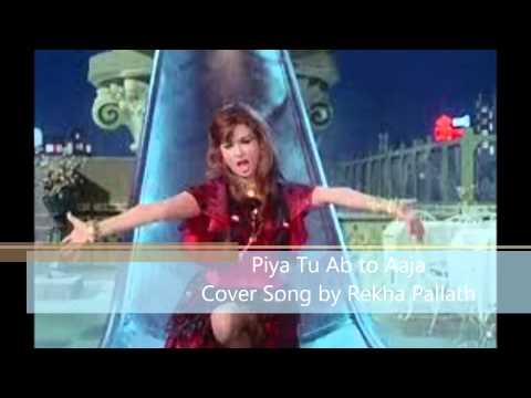 Piya Tu Ab to Aaja - Cover by Rekha Pallath