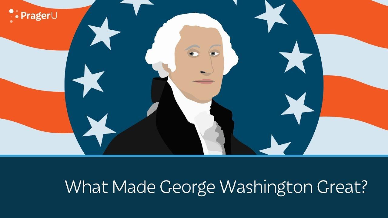 What Made George Washington Great?