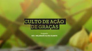 Culto de Ação de Graças I Rev. Welerson Alves Duarte