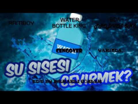 SU ŞİŞESİ ÇEVİRME WATER BOTTLE KİNG MÜZİĞİ(KISA)CENGOVER&RAMBOY&BDA