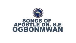 SONGS OF APOSTLE S.E. OGBONMWAN