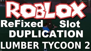 ReFixed Slot Dupe : Lumber Tycoon 2 [RoBlox]
