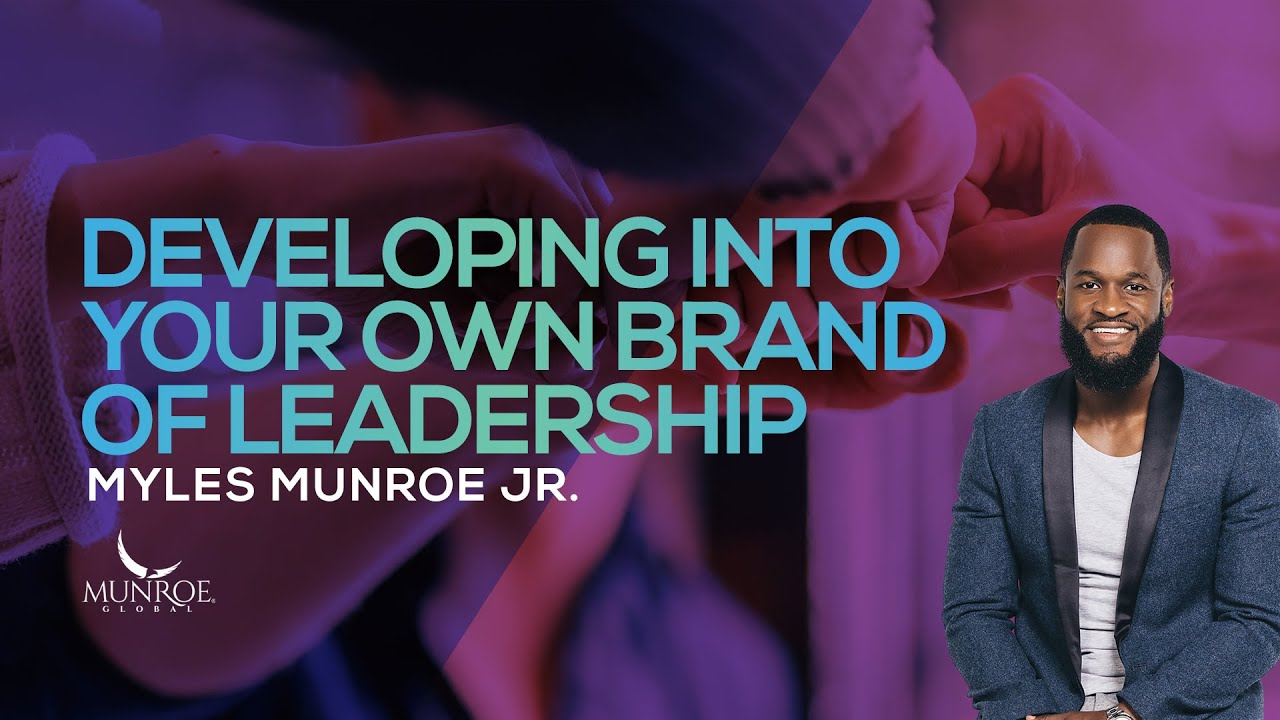 Developing into Your Brand of Leadership | Myles Munroe Jr.