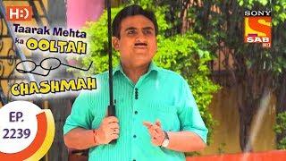 Taarak Mehta Ka Ooltah Chashmah - तारक मेहता - Ep 2239 - 5th July, 2017