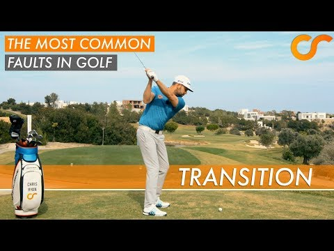 THE MOST COMMON FAULTS IN GOLF - THE TRANSITION