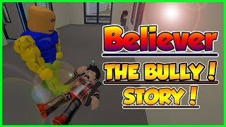 THE-BULLY-Believer| Roblox Music video| Imagine Dragons