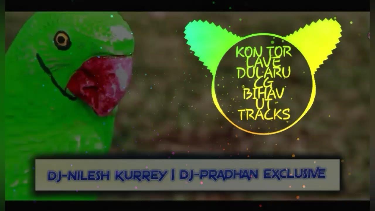 KON TOR LAVE DULARU || CG BIHAV || UT TRACK || DJ NILESH KURREY & DJ  PRADHAN EXCLUSIVE || CG SONG by Dj Nilesh Kurrey