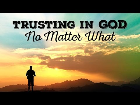Trusting in God No Matter What