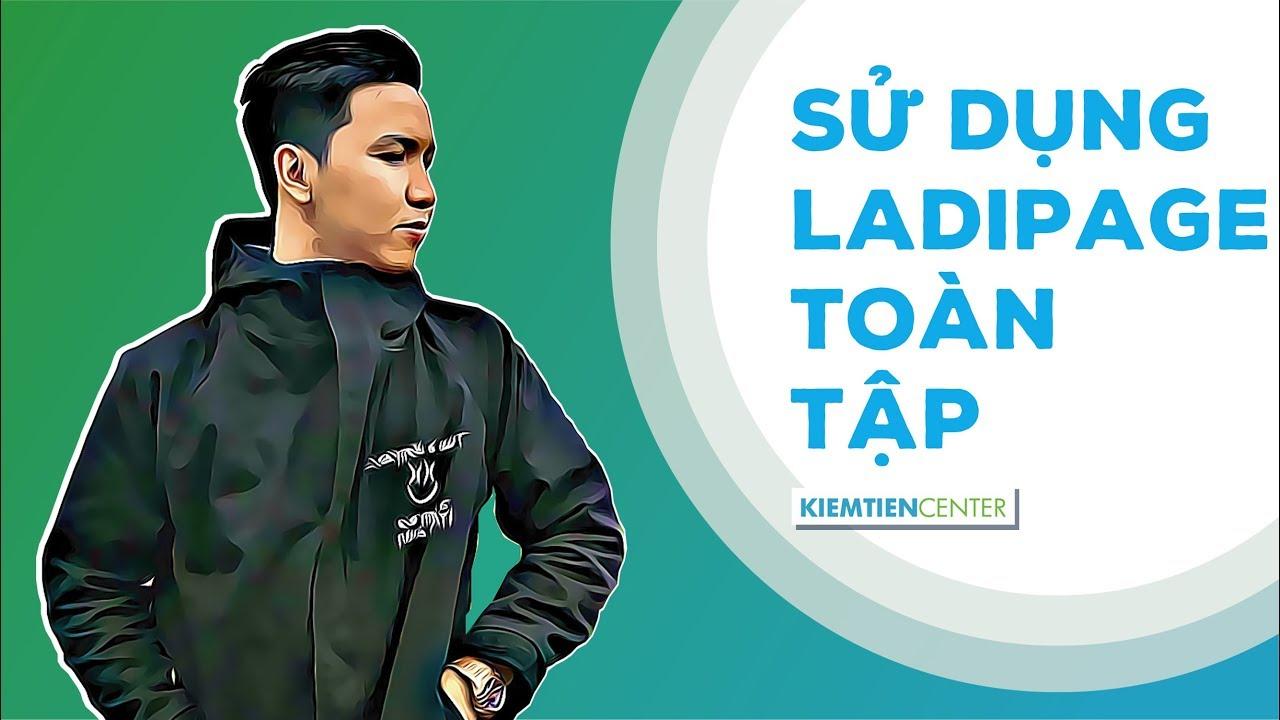 [FULL SERIES] Hướng dẫn sử dụng LadiPage để làm landing page chuyên nghiệp TOÀN TẬP | Kiemtiencenter