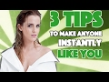 How to Make People INSTANTLY Like You - 3 Tips You Can Use Today
