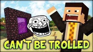 I CAN'T BE TROLLED - Minecraft Trolling - The Troll Back Minecraft Prank