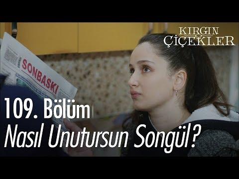 Nasıl unutursun Songül? - Kırgın Çiçekler 109. Bölüm