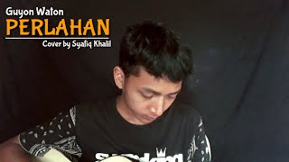 Download Guyon Waton - PERLAHAN(Cover) by Syafiq Khalil