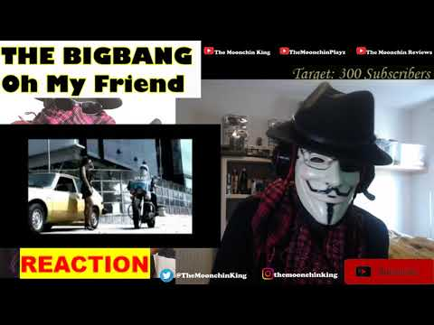 big-bang---oh-my-friend---official-music-video-(reaction)