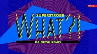 Gambar cover Superstrobe - 'What?!' (Da Fresh Remix)