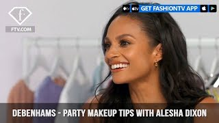 Debenhams Presents Exclusive Party Makeup Tips with Alesha Dixon | FashionTV | FTV